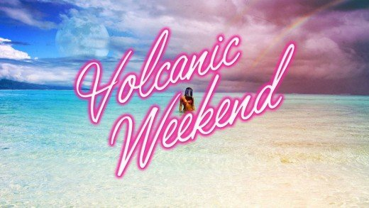 LNF: Volcanic Weekend