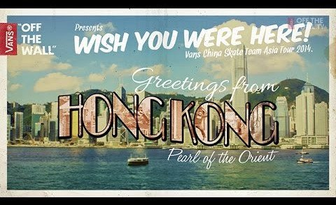Vans Asia – Wish You Were Here Hong Kong Tour