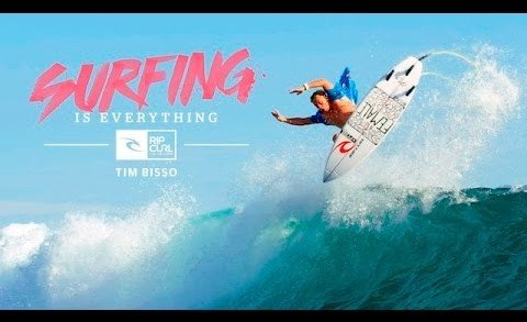 Tim Bisso – Surfing is Everything