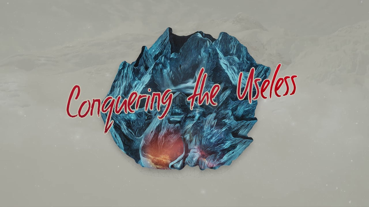 TRAILER: CONQUERING THE USELESS